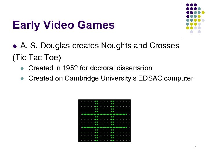 Early Video Games A. S. Douglas creates Noughts and Crosses (Tic Tac Toe) l