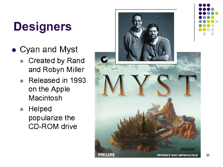 Designers l Cyan and Myst l l l Created by Rand Robyn Miller Released