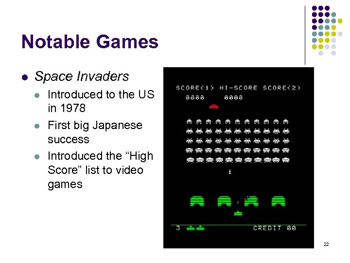 Notable Games l Space Invaders l l l Introduced to the US in 1978