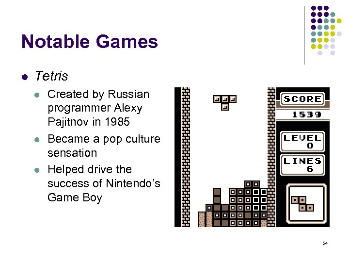 Notable Games l Tetris l l l Created by Russian programmer Alexy Pajitnov in
