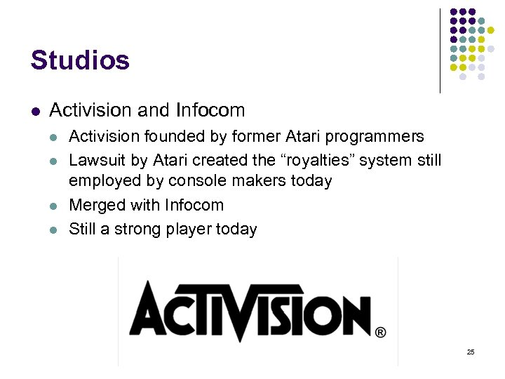Studios l Activision and Infocom l l Activision founded by former Atari programmers Lawsuit