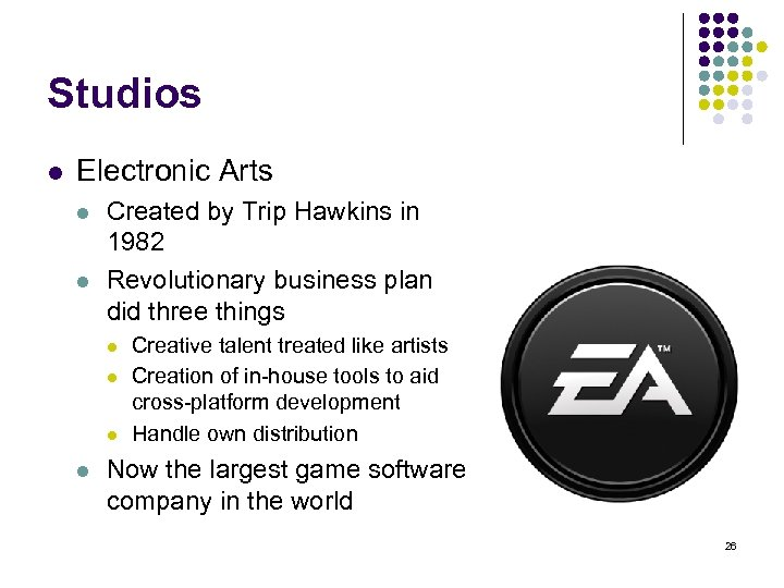 Studios l Electronic Arts l l Created by Trip Hawkins in 1982 Revolutionary business