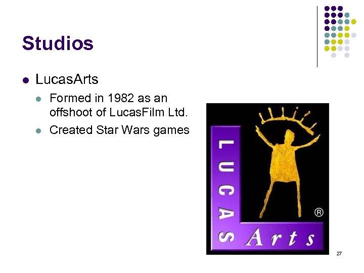 Studios l Lucas. Arts l l Formed in 1982 as an offshoot of Lucas.