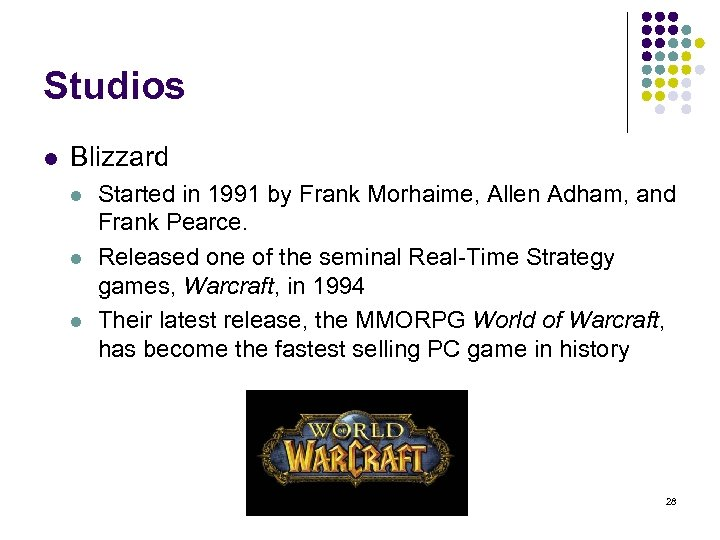 Studios l Blizzard l l l Started in 1991 by Frank Morhaime, Allen Adham,