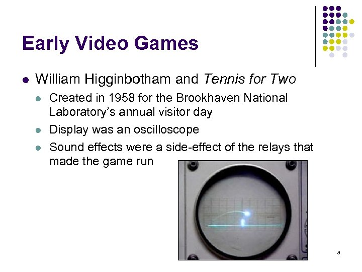 Early Video Games l William Higginbotham and Tennis for Two l l l Created