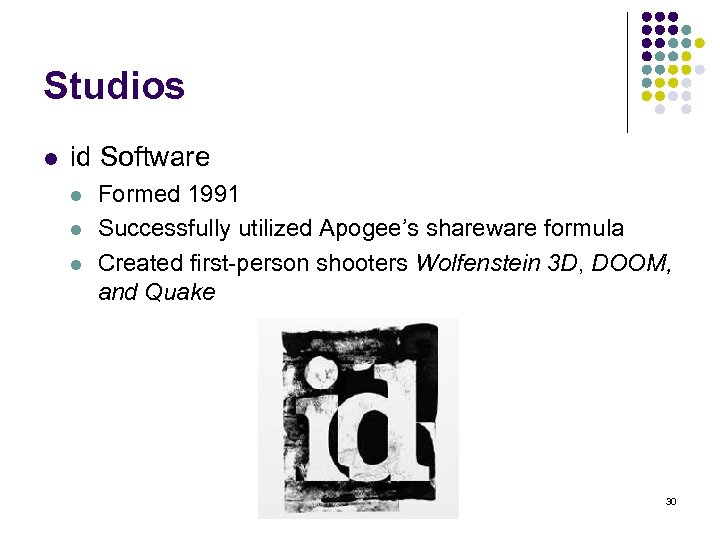 Studios l id Software l l l Formed 1991 Successfully utilized Apogee's shareware formula
