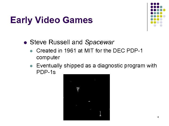 Early Video Games l Steve Russell and Spacewar l l Created in 1961 at