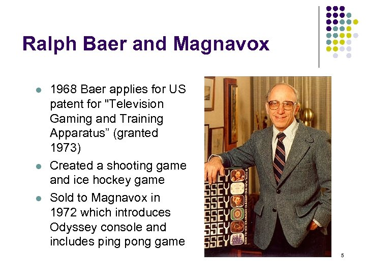 Ralph Baer and Magnavox l l l 1968 Baer applies for US patent for