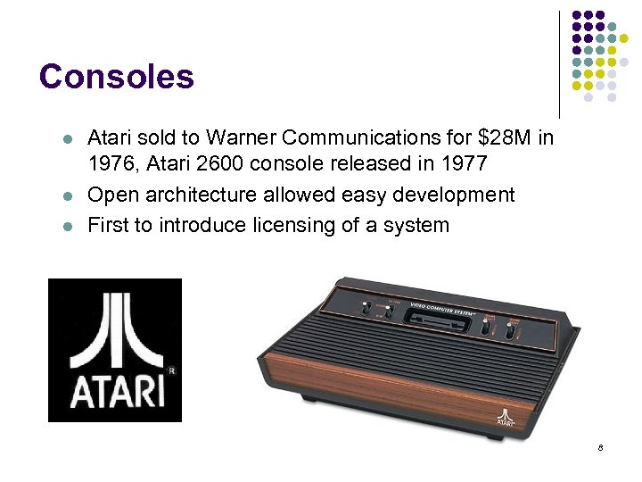 Consoles l l l Atari sold to Warner Communications for $28 M in 1976,
