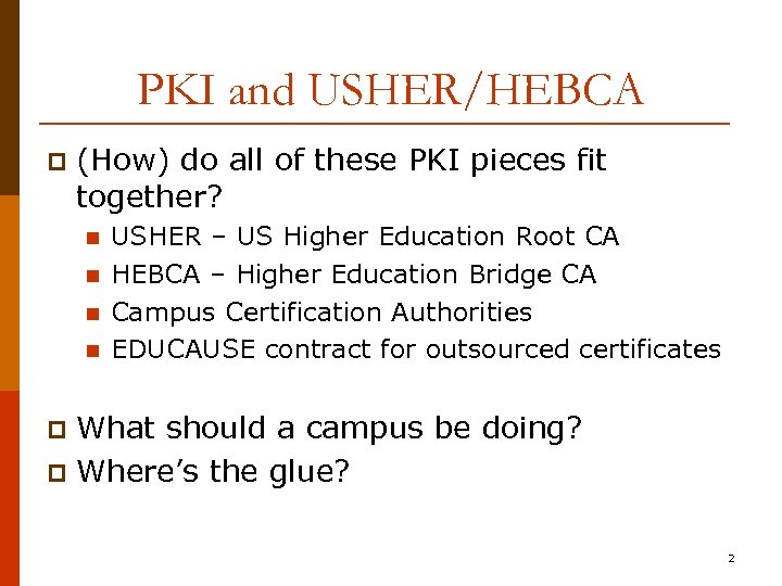 PKI and USHER/HEBCA p (How) do all of these PKI pieces fit together? n