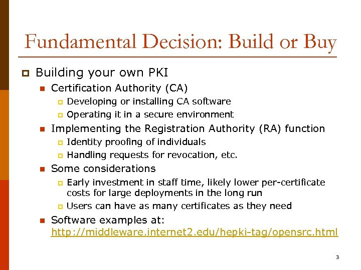 Fundamental Decision: Build or Buy p Building your own PKI n Certification Authority (CA)