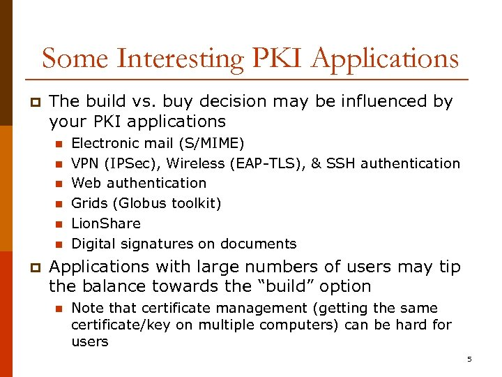 Some Interesting PKI Applications p The build vs. buy decision may be influenced by