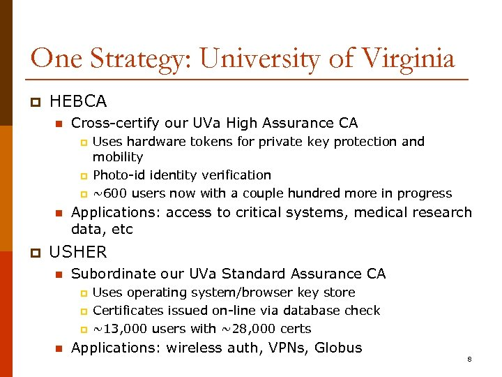 One Strategy: University of Virginia p HEBCA n Cross-certify our UVa High Assurance CA