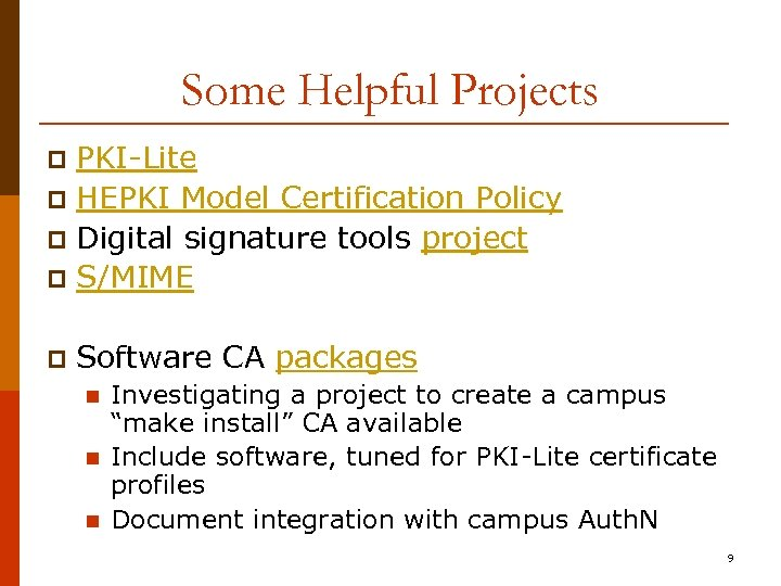 Some Helpful Projects PKI-Lite p HEPKI Model Certification Policy p Digital signature tools project