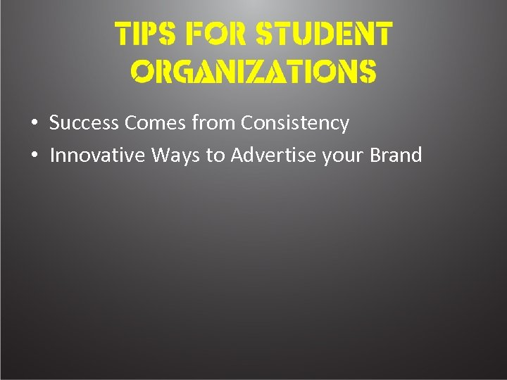 • Success Comes from Consistency • Innovative Ways to Advertise your Brand