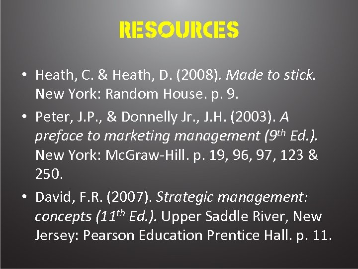 • Heath, C. & Heath, D. (2008). Made to stick. New York: Random