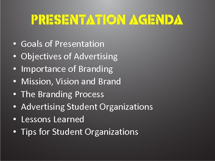 • • Goals of Presentation Objectives of Advertising Importance of Branding Mission, Vision