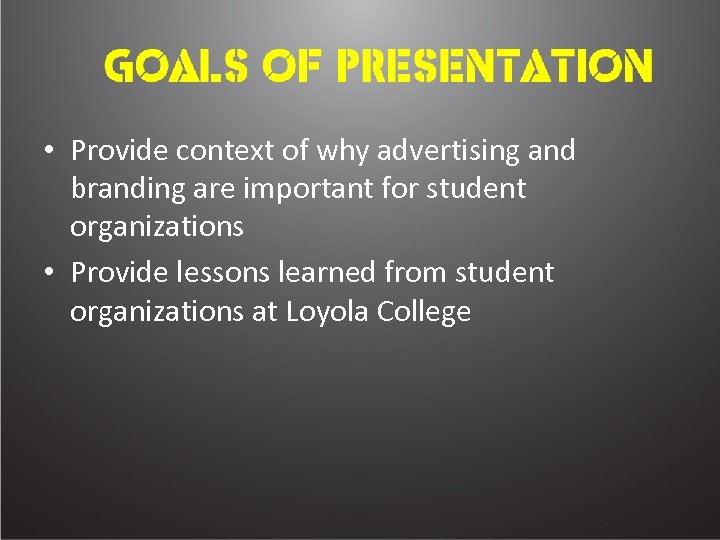 • Provide context of why advertising and branding are important for student organizations