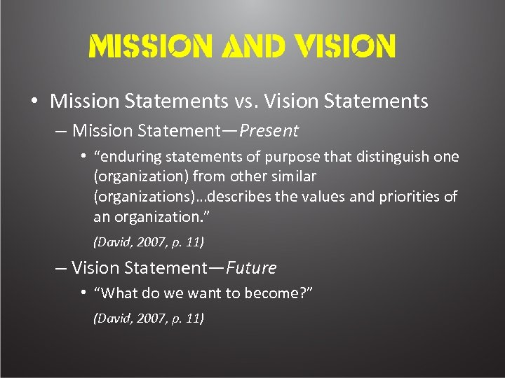 "• Mission Statements vs. Vision Statements – Mission Statement—Present • ""enduring statements of"