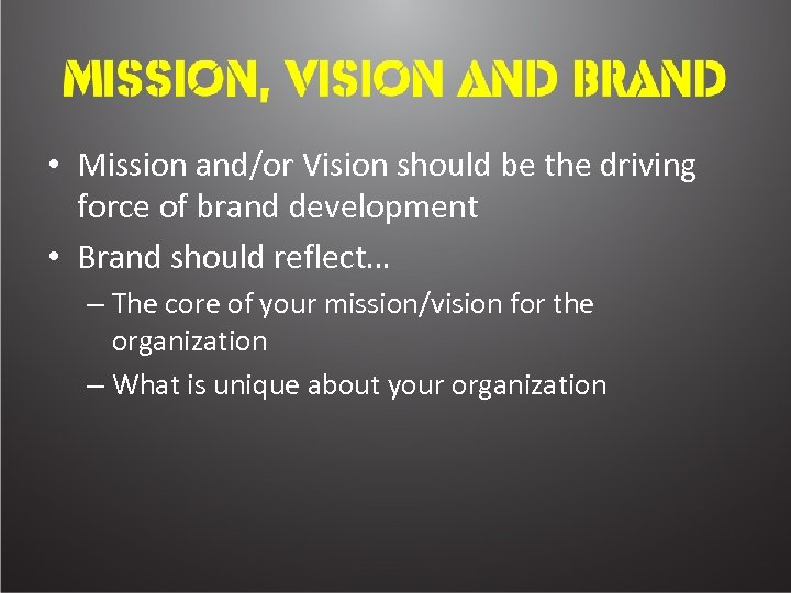 • Mission and/or Vision should be the driving force of brand development •