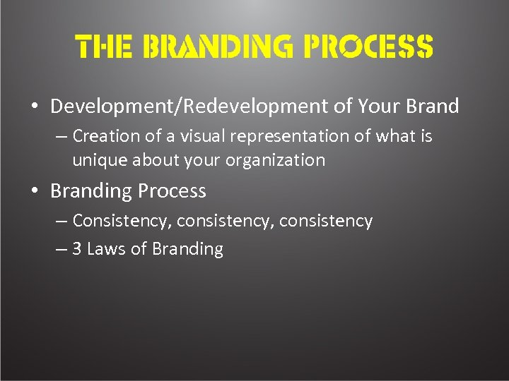 • Development/Redevelopment of Your Brand – Creation of a visual representation of what