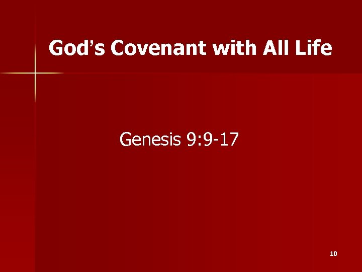 God's Covenant with All Life Genesis 9: 9 -17 10