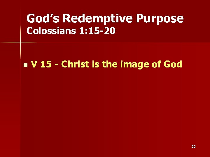 God's Redemptive Purpose Colossians 1: 15 -20 n V 15 - Christ is the