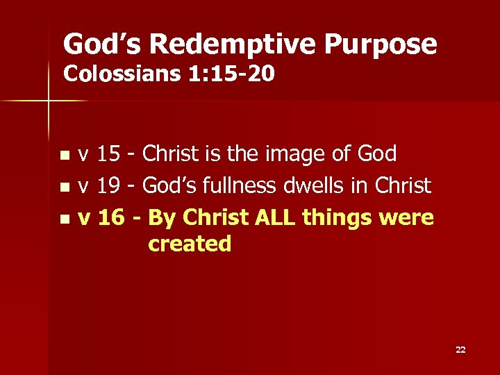 God's Redemptive Purpose Colossians 1: 15 -20 v 15 - Christ is the image