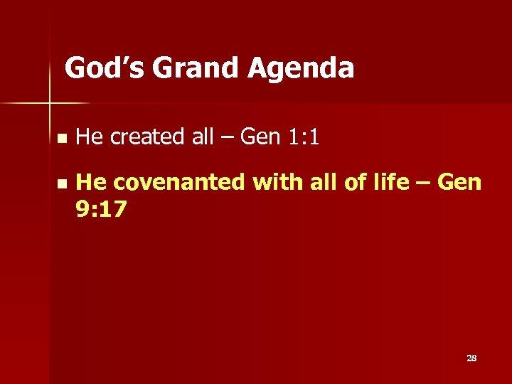 God's Grand Agenda n He created all – Gen 1: 1 n He covenanted
