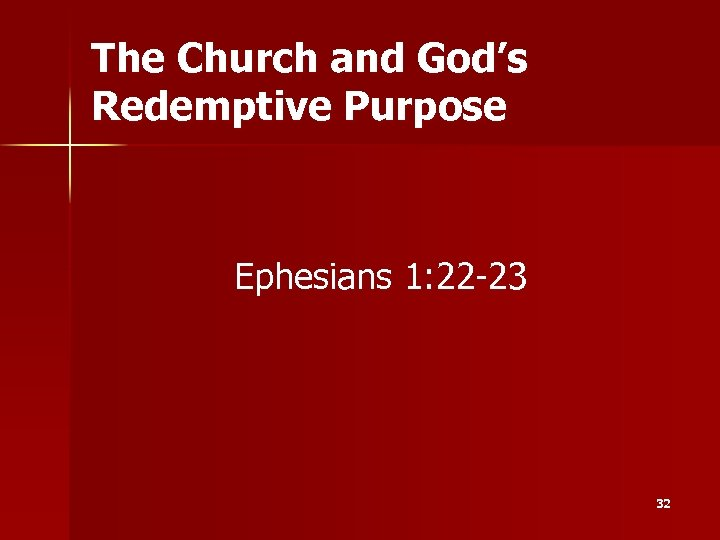 The Church and God's Redemptive Purpose Ephesians 1: 22 -23 32