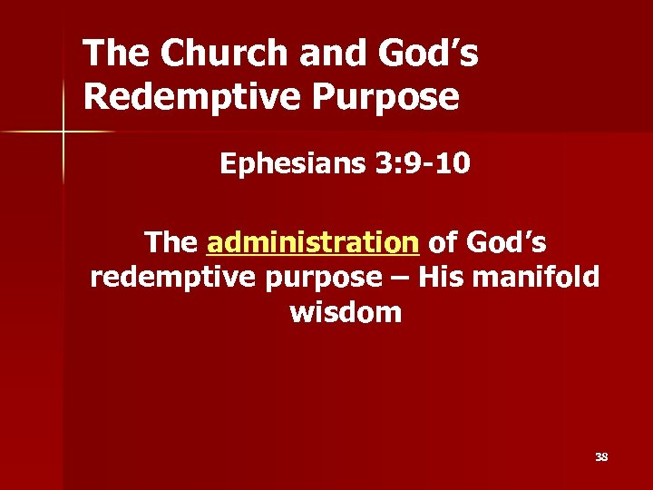 The Church and God's Redemptive Purpose Ephesians 3: 9 -10 The administration of God's