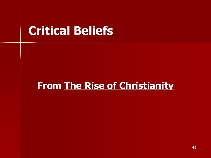 Critical Beliefs From The Rise of Christianity 45