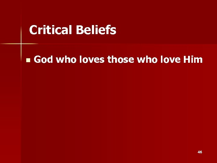 Critical Beliefs n God who loves those who love Him 46