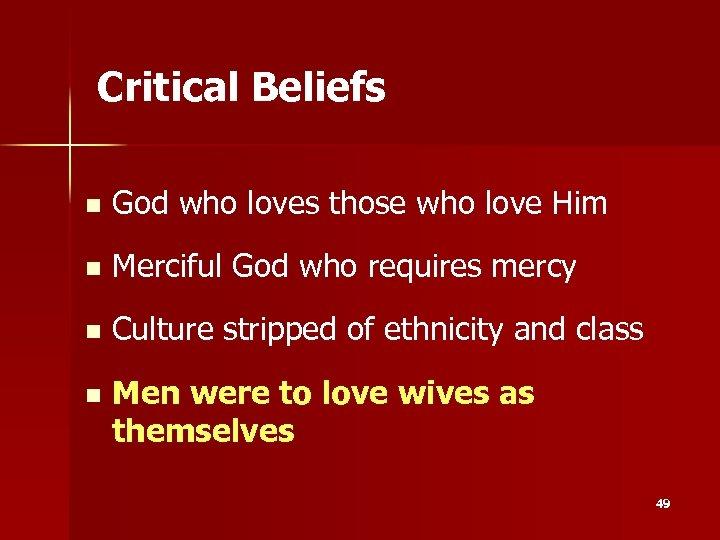 Critical Beliefs n God who loves those who love Him n Merciful God who