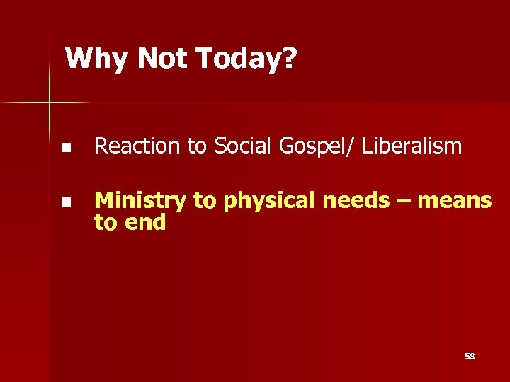 Why Not Today? n Reaction to Social Gospel/ Liberalism n Ministry to physical needs