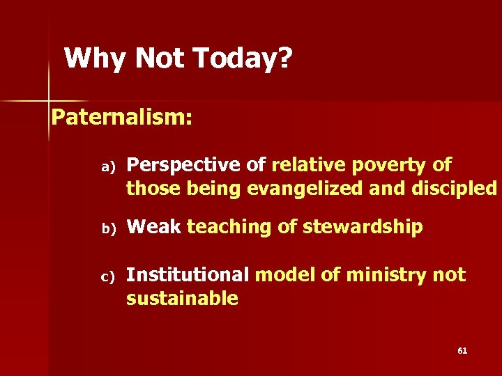 Why Not Today? Paternalism: a) Perspective of relative poverty of those being evangelized and