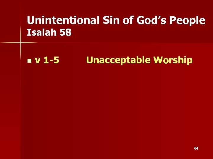 Unintentional Sin of God's People Isaiah 58 n v 1 -5 Unacceptable Worship 64