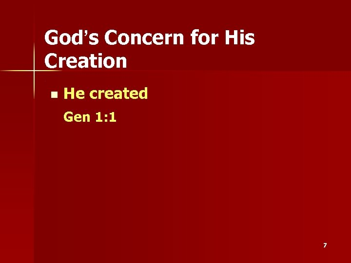 God's Concern for His Creation. n He created Gen 1: 1 7