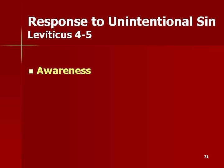 Response to Unintentional Sin Leviticus 4 -5 n Awareness 71