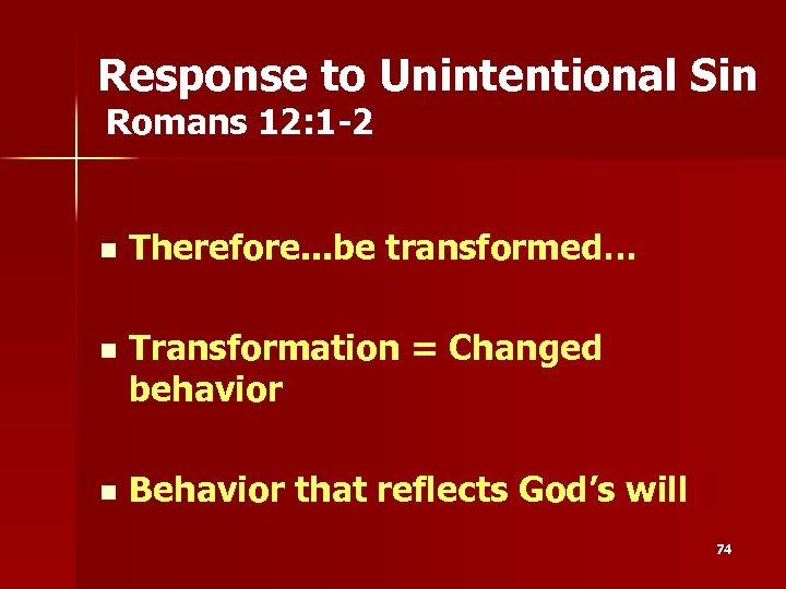 Response to Unintentional Sin Romans 12: 1 -2 n Therefore. . . be transformed…
