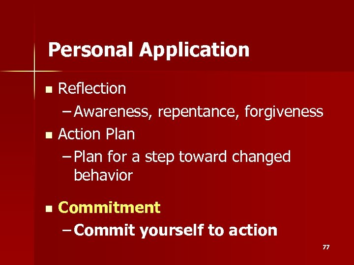 Personal Application Reflection – Awareness, repentance, forgiveness n Action Plan – Plan for a
