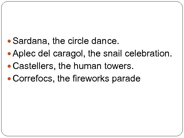 Sardana, the circle dance. Aplec del caragol, the snail celebration. Castellers, the human