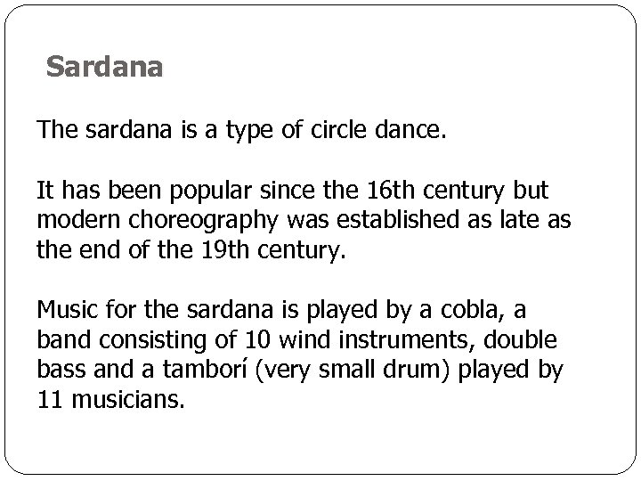 Sardana The sardana is a type of circle dance. It has been popular since