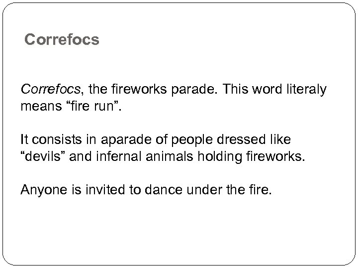 "Correfocs, the fireworks parade. This word literaly means ""fire run"". It consists in aparade"