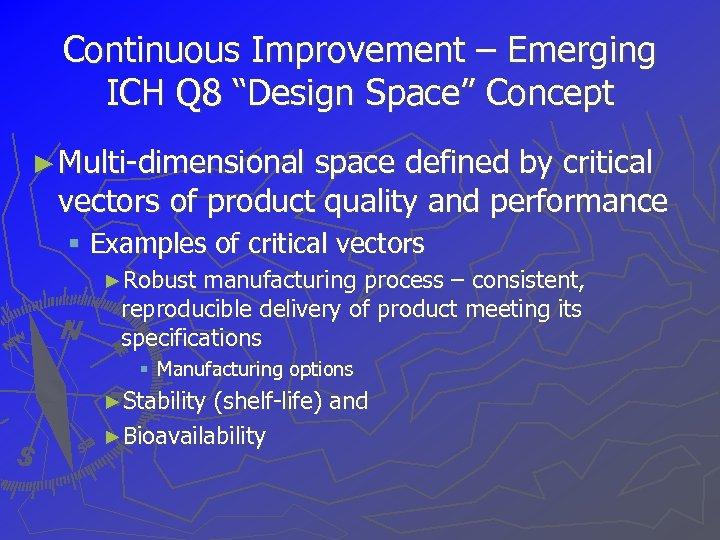 "Continuous Improvement – Emerging ICH Q 8 ""Design Space"" Concept ► Multi-dimensional space defined"