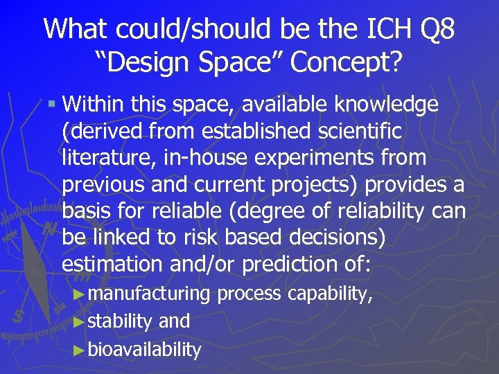 """What could/should be the ICH Q 8 """"Design Space"""" Concept? § Within this space,"""