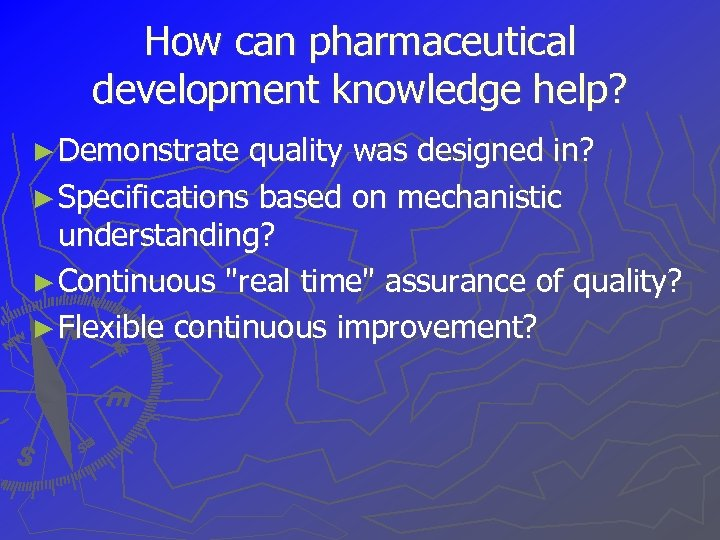 How can pharmaceutical development knowledge help? ► Demonstrate quality was designed in? ► Specifications