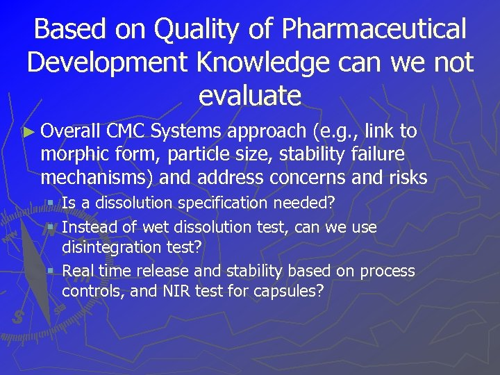 Based on Quality of Pharmaceutical Development Knowledge can we not evaluate ► Overall CMC