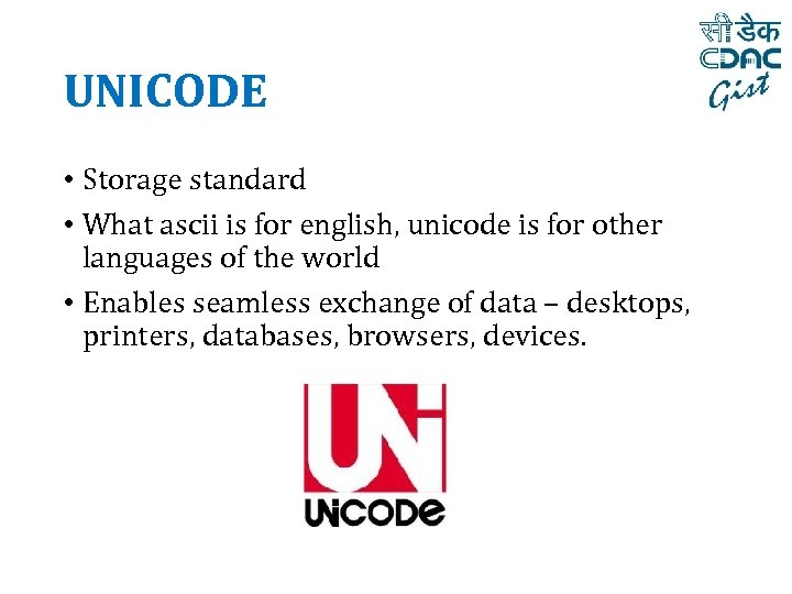 UNICODE • Storage standard • What ascii is for english, unicode is for other