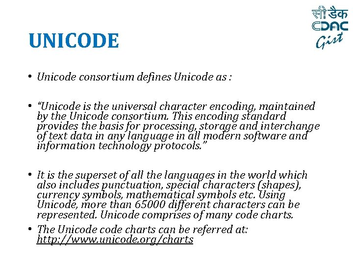 "UNICODE • Unicode consortium defines Unicode as : • ""Unicode is the universal character"